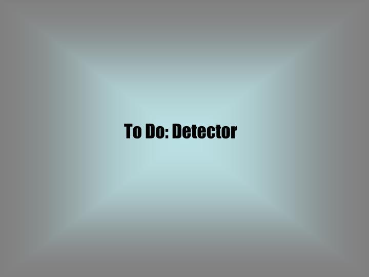 To Do: Detector
