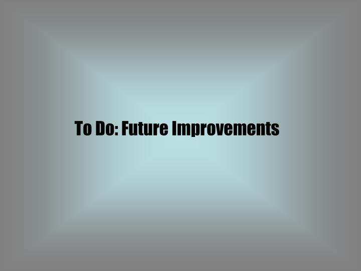 To Do: Future Improvements