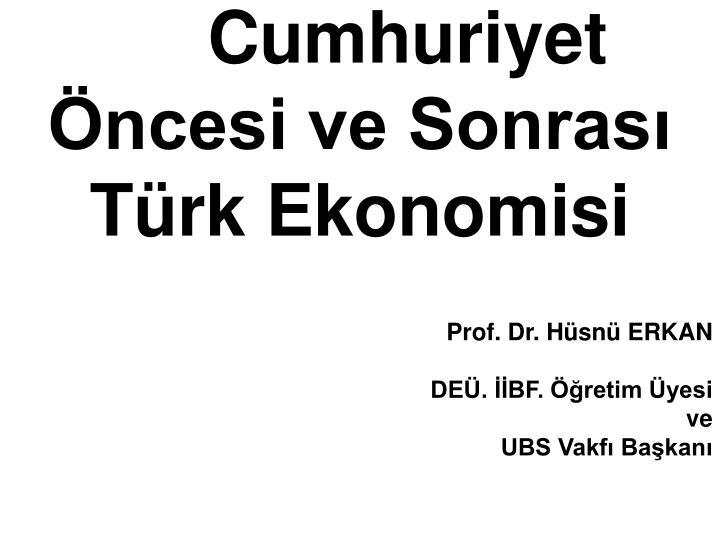 Cumhuriyet Öncesi ve Sonrası  Türk Ekonomisi