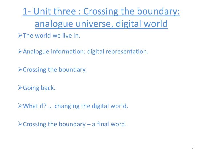 1 unit three crossing the boundary analogue universe digital world