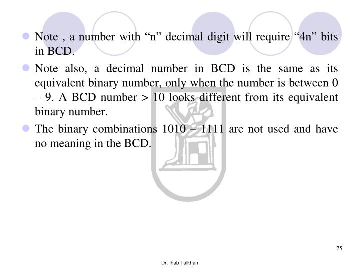 "Note , a number with ""n"" decimal digit will require ""4n"" bits in BCD."