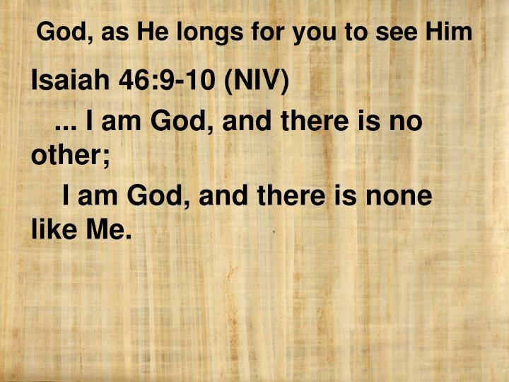 Isaiah 46:9-10 (NIV)