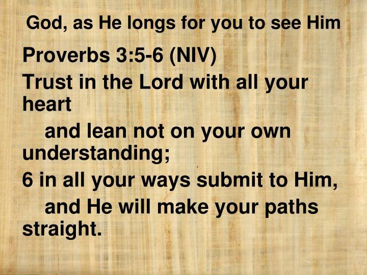 Proverbs 3:5-6 (NIV)