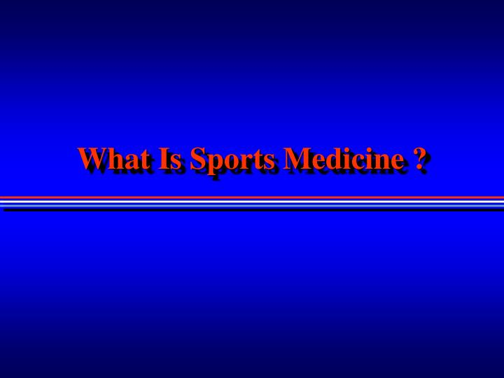 What Is Sports Medicine ?