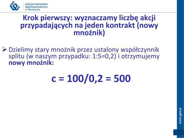 Krok pierwszy: wyznaczamy liczbę akcji przypadających na jeden kontrakt (nowy mnożnik)