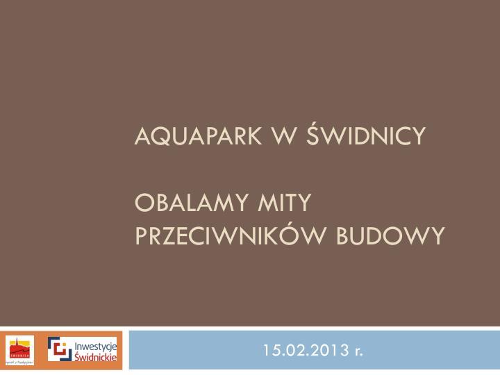 aquapark w widnicy obalamy mity przeciwnik w budowy