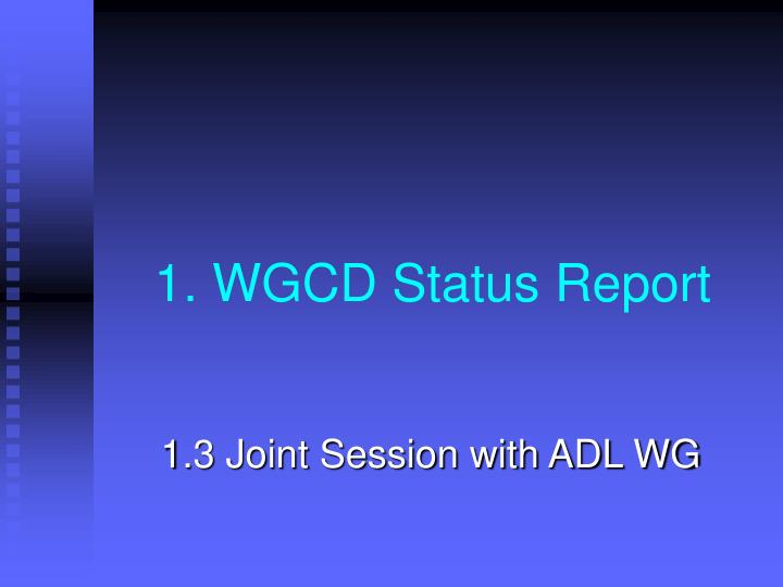 1. WGCD Status Report