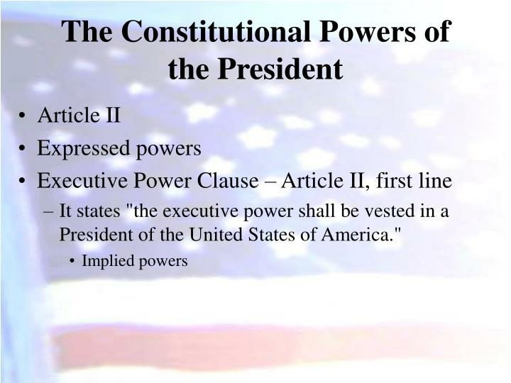 The Constitutional Powers of the President