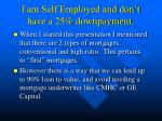 i am self employed and don t have a 25 downpayment