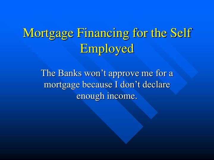 Mortgage Financing for the Self Employed