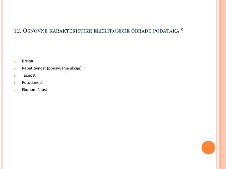 12. Osnovne karakteristike elektronske obrade podataka ?
