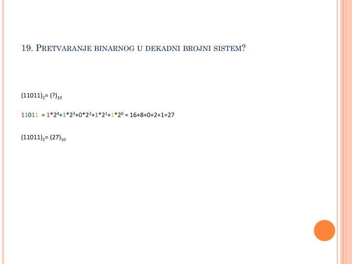 19. Pretvaranje binarnog u dekadni brojni sistem?