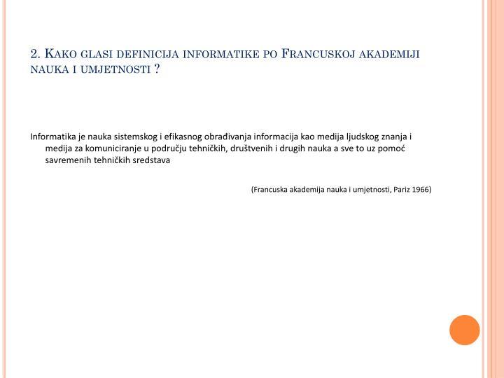 2. Kako glasi definicija informatike po Francuskoj akademiji nauka i umjetnosti ?
