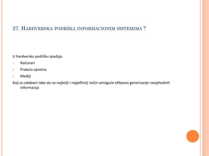 27. Hardverska podrška informacionim sistemima ?