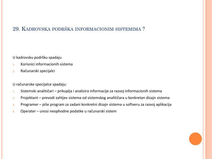 29. Kadrovska podrška informacionim sistemima ?
