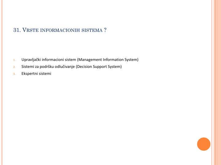 31. Vrste informacionih sistema ?