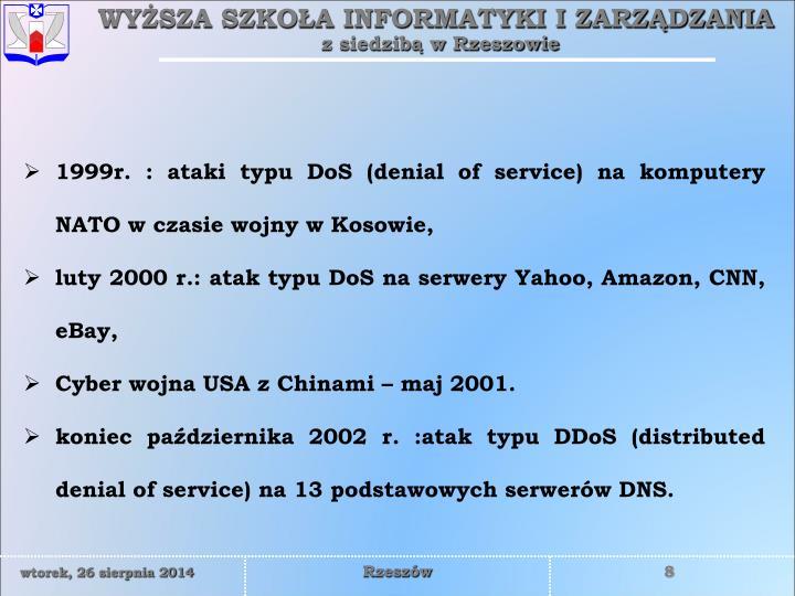 1999r. : ataki typu DoS (denial of service) na komputery NATO w czasie wojny w Kosowie,