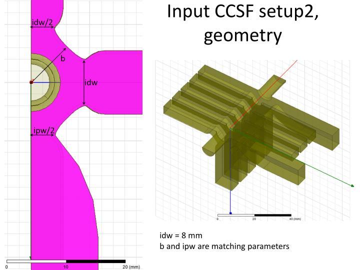 Input CCSF setup2, geometry