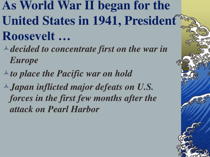 As World War II began for the United States in 1941, President Roosevelt …