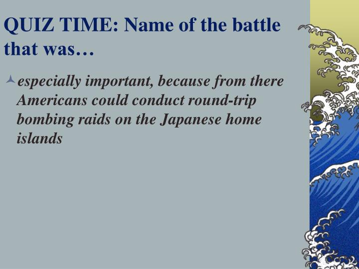 QUIZ TIME: Name of the battle that was…