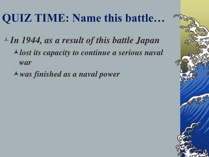 QUIZ TIME: Name this battle…