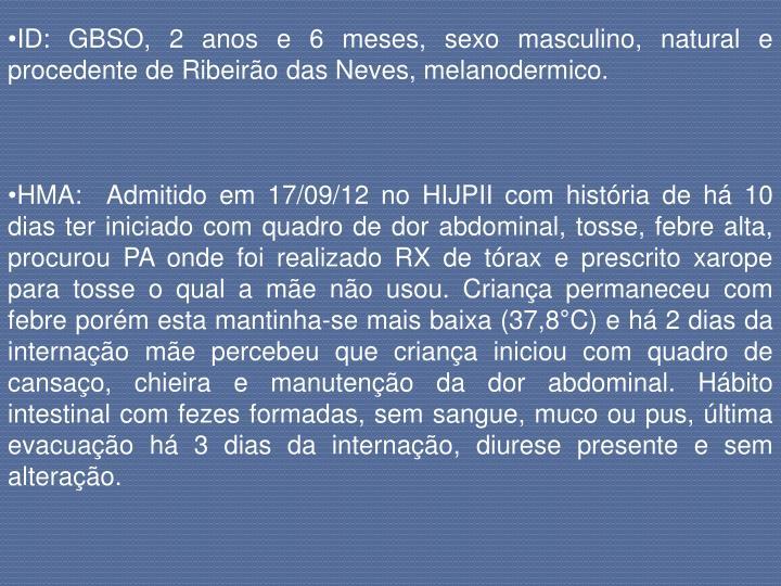 ID: GBSO, 2 anos e 6 meses, sexo masculino, natural e procedente de Ribeirão das Neves, melanodermico.