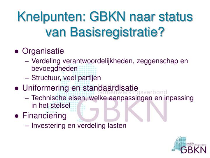 Knelpunten: GBKN naar status van Basisregistratie?