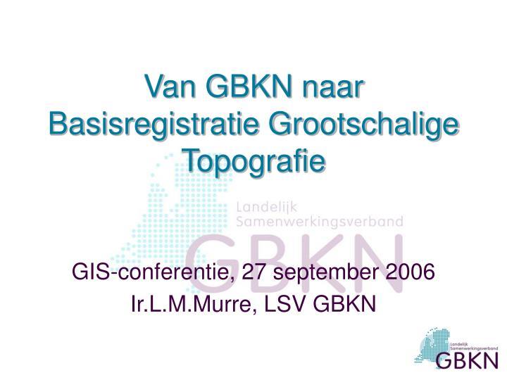 Van GBKN naar Basisregistratie Grootschalige Topografie