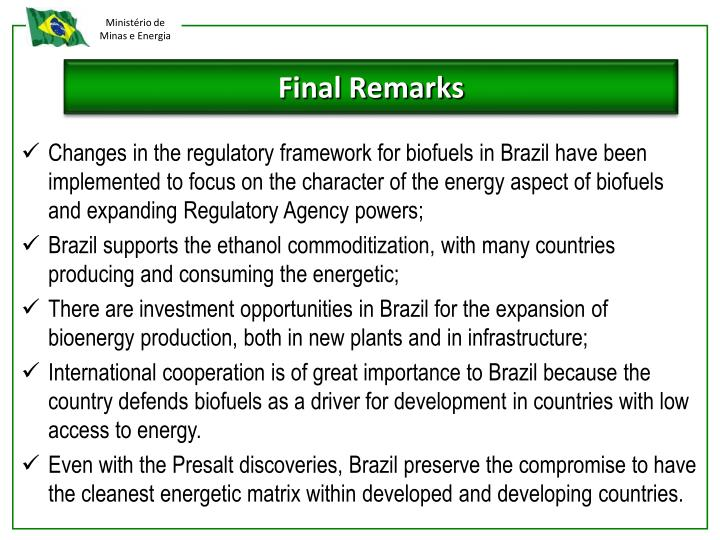 Changes in the regulatory framework for biofuels in Brazil have been implemented to focus on the character of the energy aspect of biofuels and expanding Regulatory Agency powers;