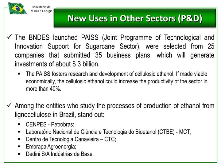 The BNDES launched PAISS (Joint Programme of Technological and  Innovation Support for Sugarcane Sector), were selected from 25 companies that submitted 35 business plans, which will generate investments of about $ 3 billion.