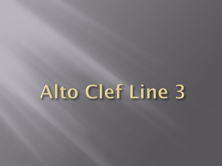 Alto Clef Line 3
