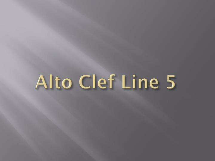 Alto Clef Line 5