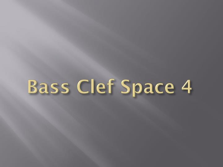 Bass Clef Space 4