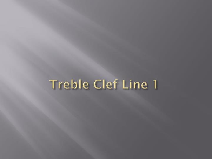 Treble Clef Line 1