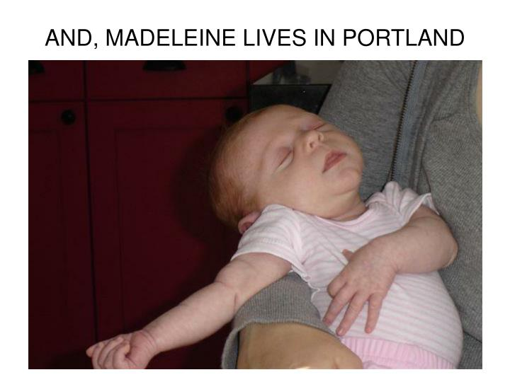 AND, MADELEINE LIVES IN PORTLAND