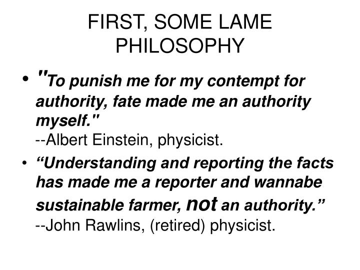 FIRST, SOME LAME PHILOSOPHY