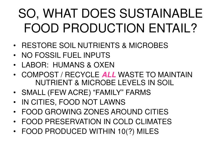 SO, WHAT DOES SUSTAINABLE FOOD PRODUCTION ENTAIL?