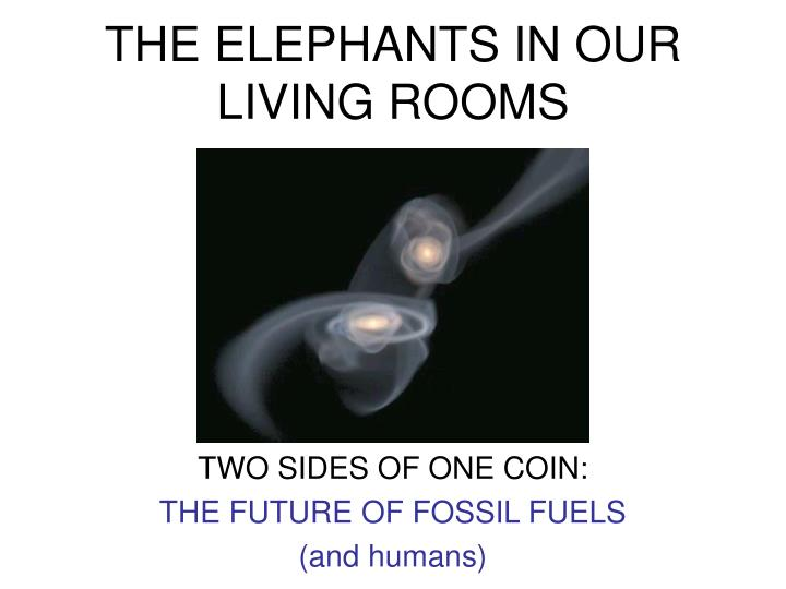 THE ELEPHANTS IN OUR LIVING ROOMS