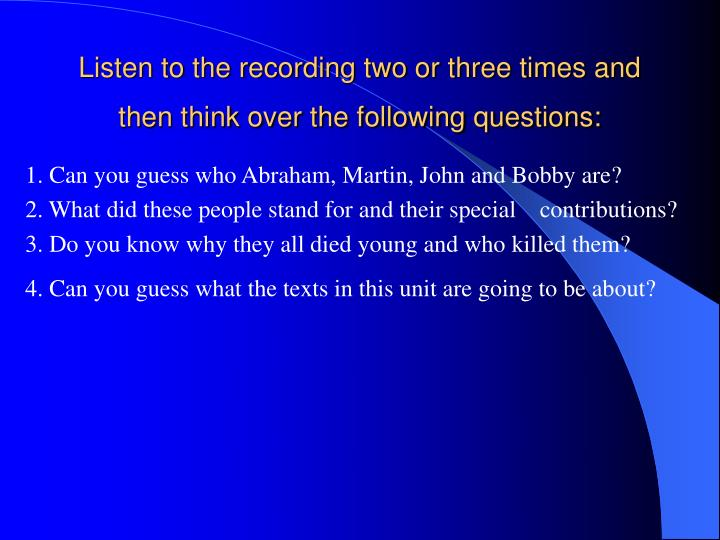 Listen to the recording two or three times and then think over the following questions: