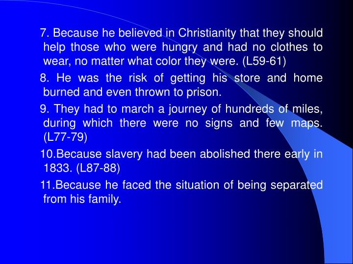 7. Because he believed in Christianity that they should help those who were hungry and had no clothes to wear, no matter what color they were. (L59-61)