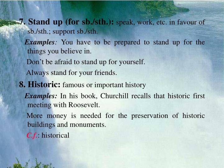 7. Stand up (for sb./sth.):