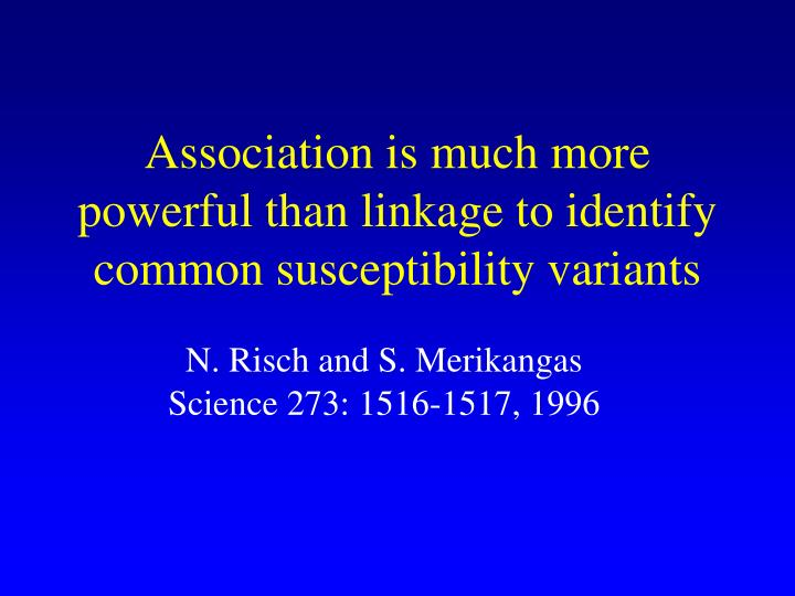 Association is much more powerful than linkage to identify common susceptibility variants