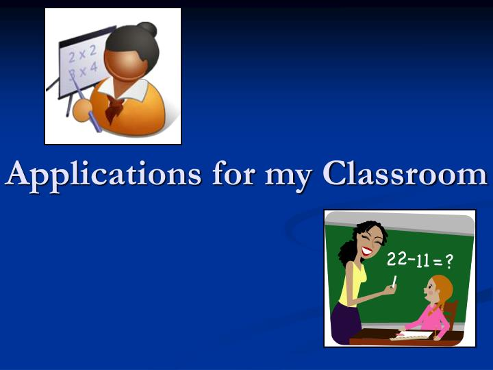 Applications for my Classroom