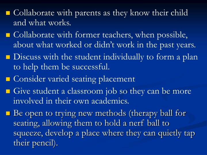 Collaborate with parents as they know their child and what works.