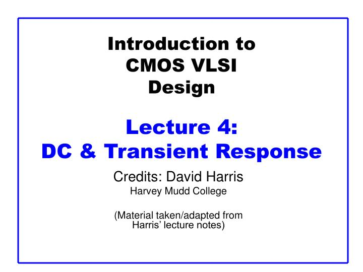 Introduction to cmos vlsi design lecture 4 dc transient response