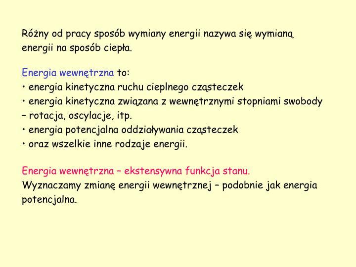Różny od pracy sposób wymiany energii nazywa się wymianą energii na sposób ciepła.