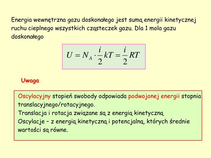 Energia wewnętrzna gazu doskonałego jest sumą energii kinetycznej ruchu cieplnego wszystkich cząsteczek gazu. Dla 1 mola gazu doskonałego
