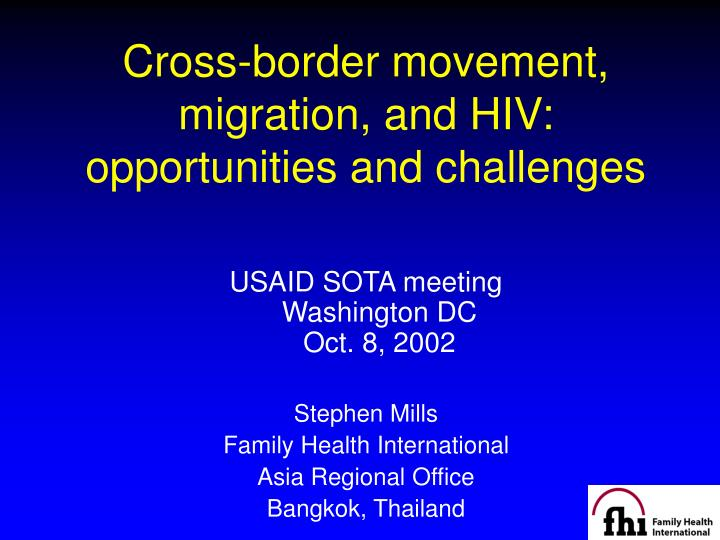Cross border movement migration and hiv opportunities and challenges