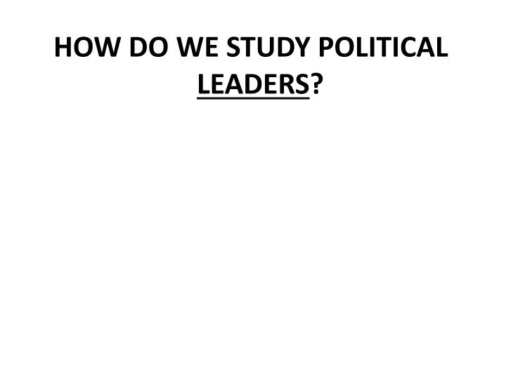 HOW DO WE STUDY POLITICAL