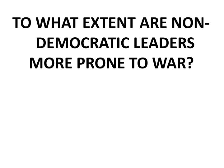 To what extent are non-democratic leaders more prone to war?